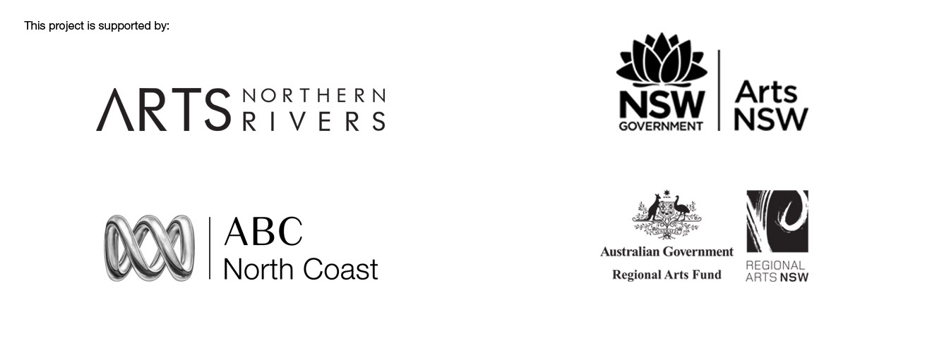 This exhibition is proudly sponsored by Arts Northern Rivers, ABC North Coast, Arts NSW and Regional Arts NSW